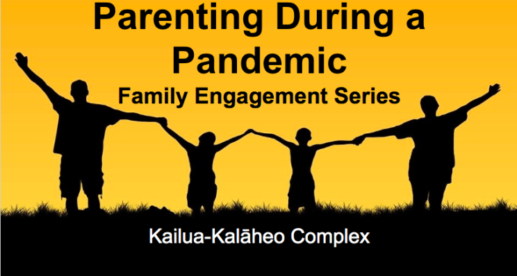 Parenting During a Pandemic Family Engagement Series. Kailua Kalaheo Complex.