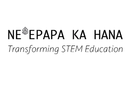 Ne'epapa Ka Hana (NKH) 2.0 - Transforming STEM Education