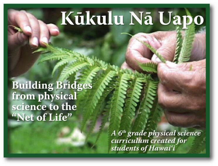"""Kūkulu Nā Uapo - Building bridges from physical science to the """"net of life"""" - a 6th grade physical science curriculum created for students of Hawaii"""
